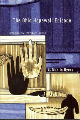 The Ohio Hopewell Episode: Paradigm Lost and Paradigm Gained 9781931968003