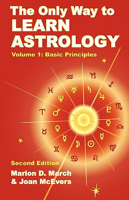 The Only Way to Learn Astrology, Volume 1, Second Edition 9781934976012