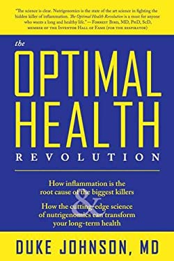 The Optimal Health Revolution: How Inflammation Is the Root Cause of the Biggest Killers and How the Cutting-Edge Sceince of Nutrigenomics Can Transf 9781933771823
