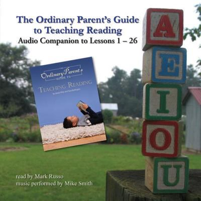 The Ordinary Parent's Guide to Teaching Reading: Audio Companion to Lessons 1-26 9781933339191