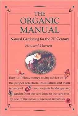 The Organic Manual: Natural Gardening for the 21st Century - Garrett, Howard / Beck, Malcolm, C.