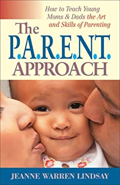 The P.A.R.E.N.T Approach: How to Teach Young Moms and Dads the Art and Skills of Parenting 9781932538854