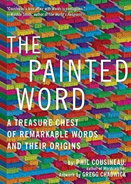 The Painted Word: A Treasure Chest of Remarkable Words and Their Origins 9781936740178