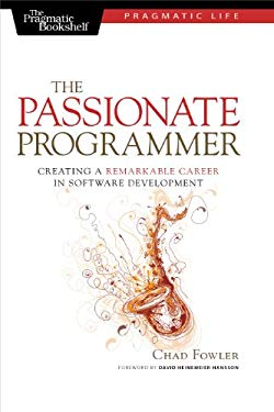 The Passionate Programmer: Creating a Remarkable Career in Software Development 9781934356340