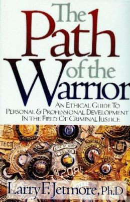 The Path of the Warrior: An Ethical Guide to Personal & Professional Development in the Field of Criminal Justice 9781932777208
