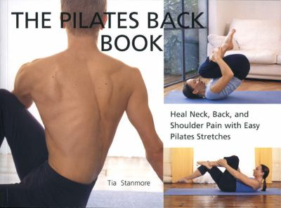 The Pilates Back Book: Heal Neck, Back, and Shoulder Pain with Easy Pilates Stretches 9781931412896