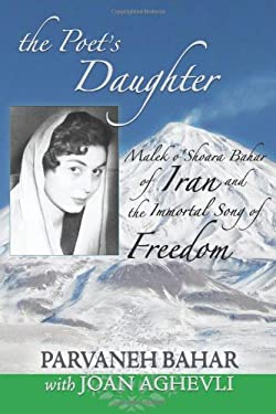 The Poet's Daughter: Malek O'Shoara Bahar of Iran and the Immortal Song of Freedom 9781936012572