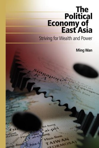 The Political Economy of East Asia: Striving for Wealth and Power 9781933116914
