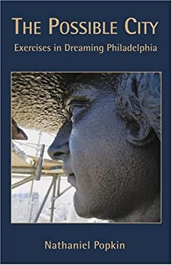 The Possible City: Exercises in Dreaming Philadelphia 9781933822181