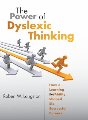 The Power of Dyslexic Thinking: How a Learning (Dis)Ability Shaped Six Successful Careers 9781934454343