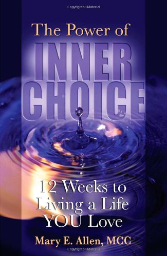 The Power of Inner Choice: 12 Weeks to Living a Life You Love 9781932181166