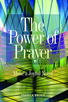 The Power of Prayer: Make a Joyful Noise 9781931847100