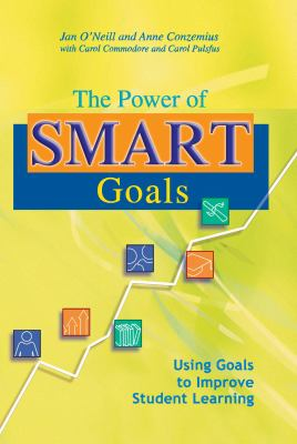 The Power of Smart Goals: Using Goals to Improve Student Learning 9781932127874
