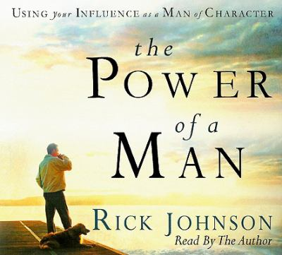The Power of a Man: Using Your Influence as a Man of Character 9781934384237