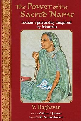 The Power of the Sacred Name: Indian Spirituality Inspired by Mantras 9781935493969