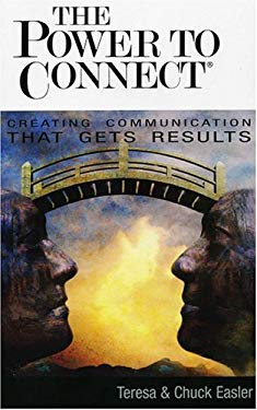 The Power to Connect: Creating Communication That Gets Results 9781931643528