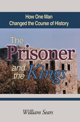 The Prisoner and the Kings: How One Man Changed the Course of History 9781931847414