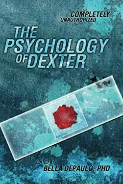 The Psychology of Dexter: Completely Unauthorized 9781935251972