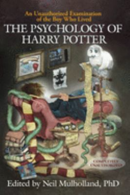 The Psychology of Harry Potter: An Unauthorized Examination of the Boy Who Lived 9781932100884