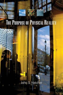 The Purpose of Physical Reality 9781931847230