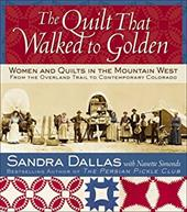 The Quilt That Walked to Golden: Women and Quilts in the Mountain West: From the Overland Trail to Contemporary Colorado - Dallas, Sandra / Atchison, Povy Kendal / Simonds, Nanette
