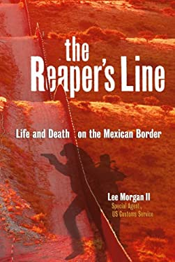 The Reaper's Line: Life and Death on the Mexican Border 9781933855578