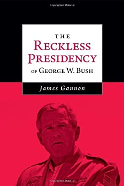 The Reckless Presidency of George W. Bush 9781936672288