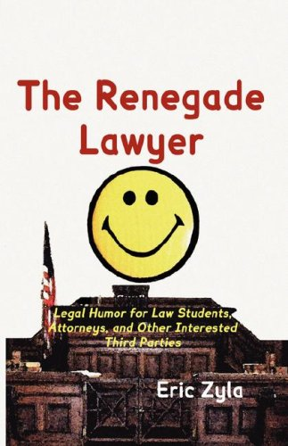 The Renegade Lawyer: Legal Humor for Law Students, Attorneys, and Other Interested Third Parties 9781934086117