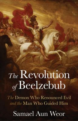 The Revolution of Beelzebub: Gnosis, Anthropogenesis, and the War in Heaven 9781934206188