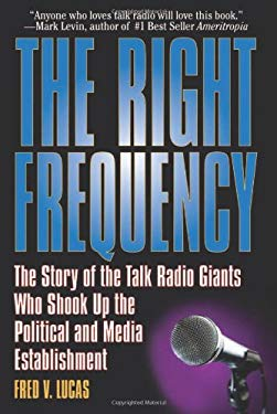 The Right Frequency: The Story of the Talk Giants Who Shook Up the Political and Media Establishment 9781933909431