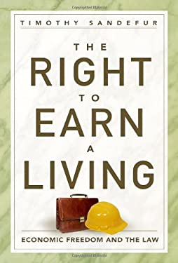 The Right to Earn a Living: Economic Freedom and the Law 9781935308331