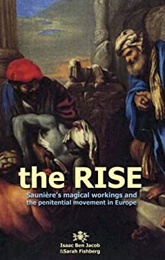 The Rise: Sauniere's Magical Workings and the Penitential Movement in Europe 9781931882873