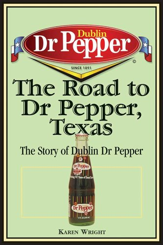The Road to Dr Pepper, Texas: The Story of Dublin Dr Pepper 9781933337043