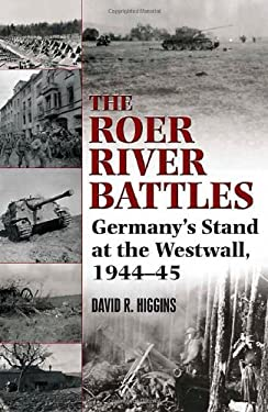 The Roer River Battles: Germany's Stand at the Westwall, 1944-45 9781935149293