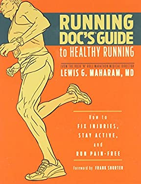 Running Doc's Guide to Healthy Running: How to Fix Injuries, Stay Active, and Run Pain-Free 9781934030684