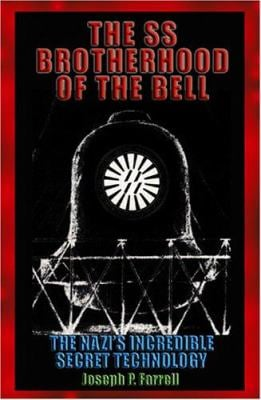 The SS Brotherhood of the Bell: The Nazis' Incredible Secret Technology 9781931882613