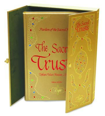 The Sacred Trusts: Pavilion of the Sacred Relics, Topkap Palace Museum, Istanbul 9781932099720