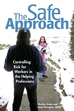 The Safe Approach: Controlling Risk for Workers in the Helping Professions 9781930461031
