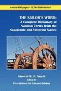 The Sailor's Word: A Complete Dictionary of Nautical Terms from the Napoleonic and Victorian Navies 9781934757413