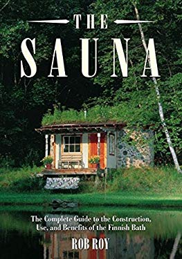 The Sauna: A Complete Guide to the Construction, Use, and Benefits of the Finnish Bath 9781931498630