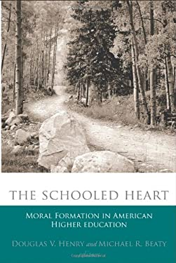 The Schooled Heart: Moral Formation in American Higher Education 9781932792942