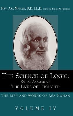 The Science of Logic; Or an Analysis of the Laws of Thought. 9781932370362