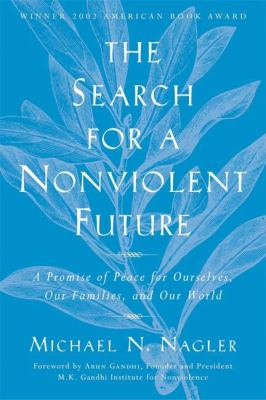 The Search for a Nonviolent Future: A Promise of Peace for Ourselves, Our Families, and Our World 9781930722408
