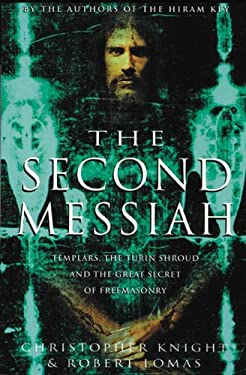 The Second Messiah: Templars, the Turin Shroud, and the Great Secret of Freemasonry 9781931412766