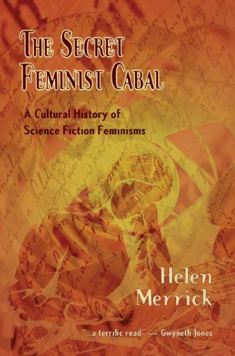 The Secret Feminist Cabal: A Cultural History of Science Fiction Feminisms 9781933500331