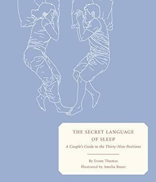 The Secret Language of Sleep: A Couple's Guide to the Thirty-Nine Positions 9781932416473