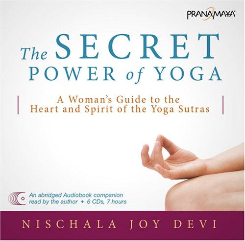 The Secret Power of Yoga: A Woman's Guide to the Heart and Spirit of the Yoga Sutras 9781934430071