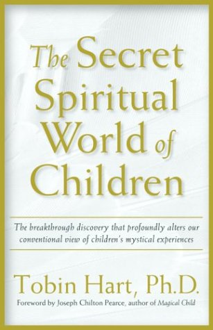 The Secret Spiritual World of Children: The Breakthrough Discovery That Profoundly Alters Our Conventional View of Children's Mystical Experiences 9781930722194