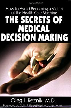 The Secrets of Medical Decision Making: How to Avoid Becoming a Victim of the Health Care Machine 9781932690170