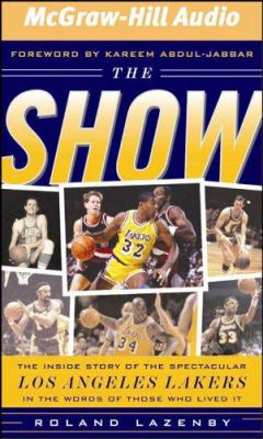 The Show: The Inside Story of the Spectacular Los Angeles Lakers in the Words of Those Who Lived It 9781933309026